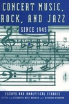 Concert Music, Rock, and Jazz since 1945:Essays and Analytic Studies
