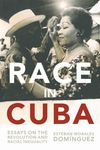 Race in Cuba:Essays on the Revolution and Racial Inequality