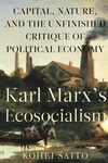Karl Marx?s Ecosocialism : Capital, Nature, and the Unfinished Critique of Political Economy