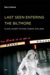 Last Seen Entering the Biltmore:Plays, Short Fiction, Poems, 1975-2008