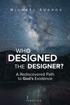 Who Designed the Designer?: A Rediscovered Path to God's Existence