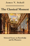 Classical Moment : Selected Essays on Knowledge and Its Pleasures