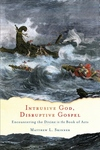 Intrusive God, Disruptive Gospel : Encountering the Divine in the Book of Acts
