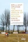 Brilliant Orange:The Neurotic Genius of Dutch Soccer