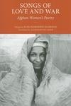 Songs of Love and War:Afghan Women's Poetry