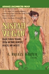Sistah Vegan:Food, Identity, Health, and Society: Black Female Vegans Speak