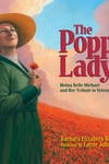 Poppy Lady : Moina Belle Michael and Her Tribute to Veterans