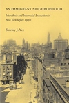 An Immigrant Neighborhood:Interethnic and Interracial Encounters in New York Before 1930