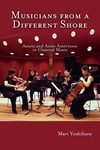 Musicians from a Different Shore:Asians and Asian Americans in Classical Music