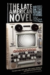 The Late American Novel:Writers on the Future of Books