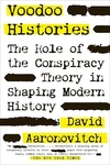 Voodoo Histories:The Role of the Conspiracy Theory in Shaping Modern History
