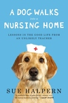 A Dog Walks into a Nursing Home:Lessons in the Good Life from an Unlikely Teacher
