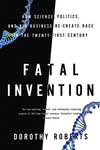 Fatal Invention:How Science, Politics, and Big Business Re-Create Race in the Twenty-First Century