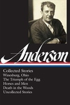 Sherwood Anderson: Collected Stories:Winesburg, Ohio / the Triumph of the Egg / Horses and Men / Death in the Woods / Uncollected Stories (Library of America #2
