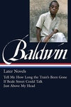 James Baldwin: Later Novels: Tell Me How Long the Train's Been Gone / If Beale Street Could Talk / Just Above My Head