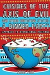 The Cuisines of the Axis of Evil and Other Irritating States:A Dinner Party Approach to International Relations