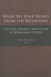 What We Have Heard from the Beginning:The Past, Present and Future of Johannine Studies