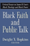 Black Faith and Public Talk:Critical Essays on James H. Cone's Black Theology and Black Power