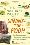 Natural World of Winnie-the-Pooh : A Walk Through the Forest That Inspired the Hundred Acre Wood