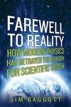 Farewell to Reality:How Modern Physics Has Betrayed the Search for Scientific Truth