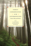 Forest Conservation in the Anthropocene: Science, Policy, and Practice
