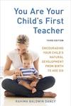 You Are Your Child's First Teacher, Third Edition:Encouraging Your Child's Natural Development from Birth to Age Six