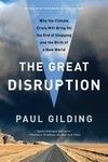 The Great Disruption:Why the Climate Crisis Will Bring on the End of Shopping and the Birth of a New World