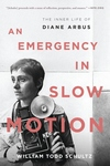 An Emergency in Slow Motion:The Inner Life of Diane Arbus