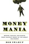 Money Mania:Booms, Panics, and Busts from Ancient Rome to the Great Meltdown