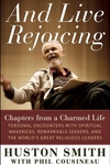 And Live Rejoicing:Chapters from a Charmed Life - Personal Encounters with Spiritual Mavericks, Remarkable Seekers, and the World's Great Religious Leaders