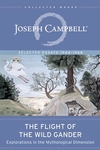 The Flight of the Wild Gander: Explorations in the Mythological Dimension —Selected Essays 1944–1968