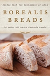 Borealis Breads: 75 Artisanal Recipes for the Home Baker
