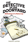 Detective in the Dooryard: Reflections of a Maine Cop