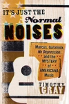 It's Just the Normal Noises : Marcus, Guralnick, No Depression, and the Mystery of Americana Music
