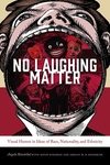 No Laughing Matter: Visual Humor in Ideas of Race, Nationality, and Ethnicity