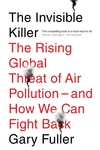 The Invisible Killer: The Rising Global Threat of Air Pollution- and How We Can Fight Back