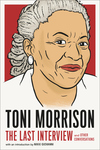 Toni Morrison: The Last Interview: And Other Conversations