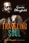 Traveling Soul : The Life of Curtis Mayfield