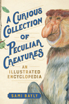 Curious Collection of Peculiar Creatures: An Illustrated Encyclopedia