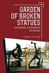 Garden of Broken Statues : Exploring Censorship in Russia