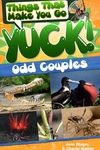 Things That Make You Go Yuck!: Odd Couples