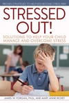 Stressed Out!: Solutions to Help Your Child Manage and Overcome Stress