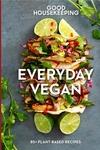 Good Housekeeping Everyday Vegan: 85+ Plant-Based Recipes