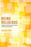 Being Religious : Cognitive and Evolutionary Theories in Historical Perspective