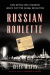 Russian Roulette:How British Spies Thwarted Lenin's Plot for Global Revolution