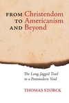From Christendom to Americanism and Beyond: The Long, Jagged Trail to a Postmodern Void