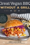 Great Vegan BBQ Without a Grill: Amazing Plant-Based Ribs, Burgers, Steaks, Kabobs and More Smokey Favorites