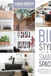 Big Style in Small Spaces: Easy DIY Projects to Add Designer Details to Your Apartment, Condo or Urban Home