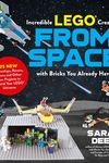 Amazing LEGO Creations from Space with Bricks You Already Have: 25 New Spaceships, Rovers, Aliens, Robots and Other Fun Projects to Expand Your LEGO Universe