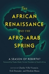 African Renaissance and the Afro-Arab Spring : A Season of Rebirth?